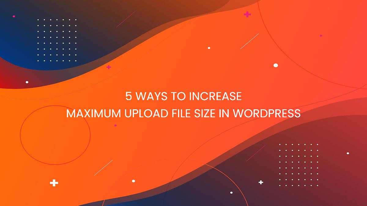 maximum upload file size 5