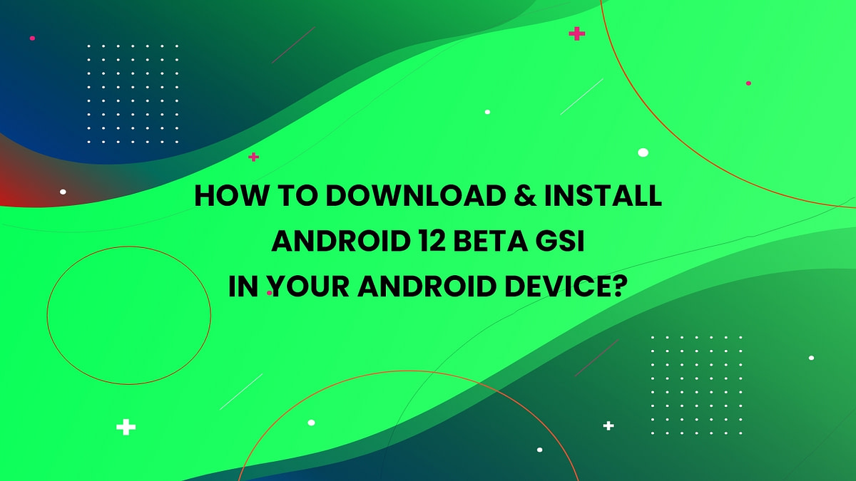 android 12 beta gsi 7