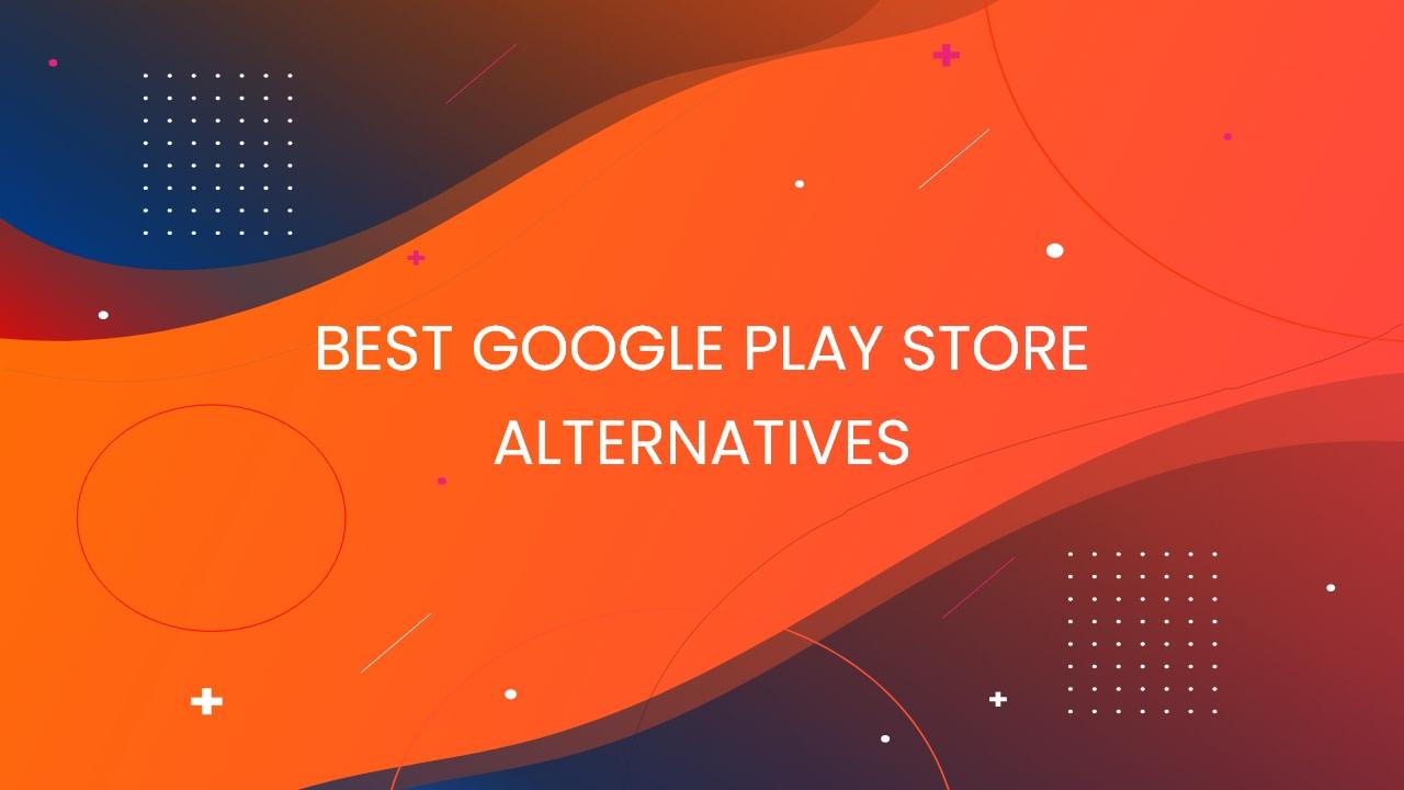 Best Play Store Alternative