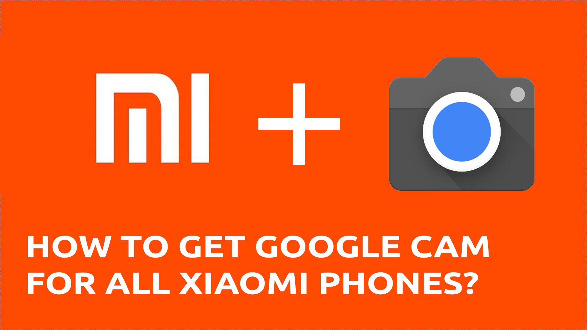 How to Install Google Camera in Xiaomi Smartphones?