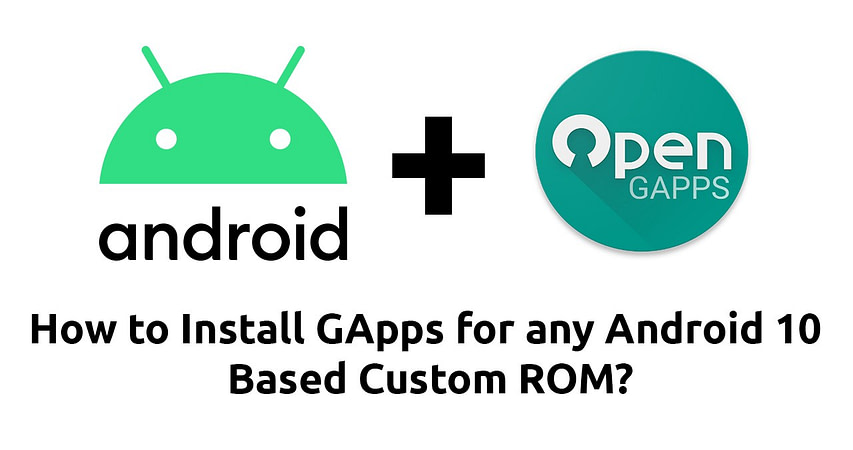 How to Install GApps for any Android 10 Based Custom ROM?